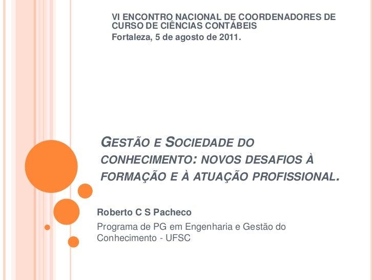 Gestão e Sociedade do conhecimento: novos desafios à formação e à atuação profissional.<br />Roberto C S Pacheco<br />Prog...