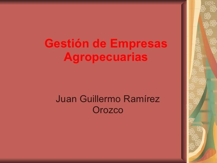 Gestión de Empresas Agropecuarias Juan Guillermo Ramírez Orozco