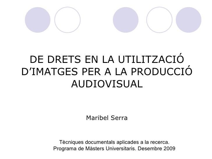 GESTIÓ DE DRETS EN LA UTILITZACIÓ  D'IMATGES PER A LA PRODUCCIÓ AUDIOVISUAL Maribel Serra Tècniques documentals aplicade...
