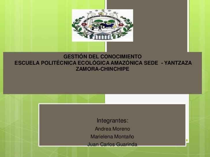 GESTIÓN DEL CONOCIMIENTOESCUELA POLITÉCNICA ECOLÓGICA AMAZÓNICA SEDE - YANTZAZA                   ZAMORA-CHINCHIPE        ...