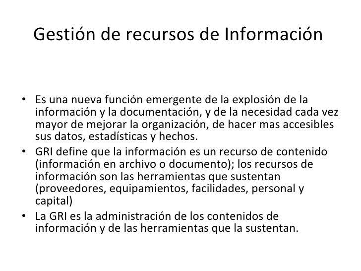 Gestión de recursos de Información  <ul><li>Es una nueva función emergente de la explosión de la información y la document...