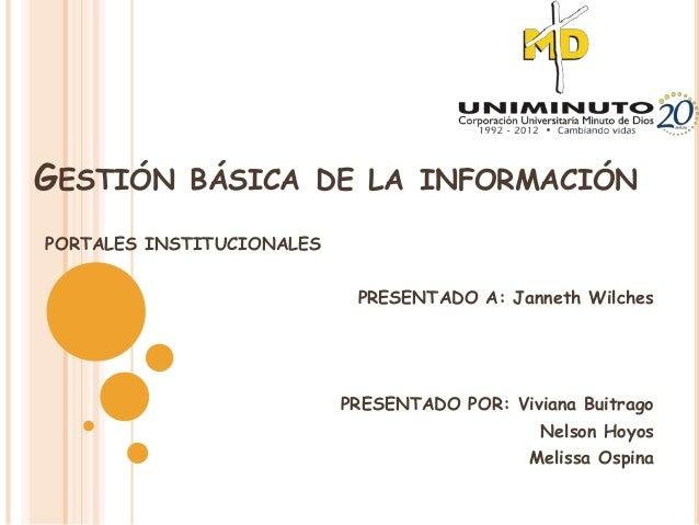 GESTIÓN BÁSICA DE LA INFORMACIÓNPORTALES INSTITUCIONALES                            PRESENTADO A: Janneth Wilches         ...