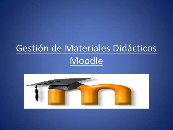 Gestión de Materiales Didácticos            Moodle