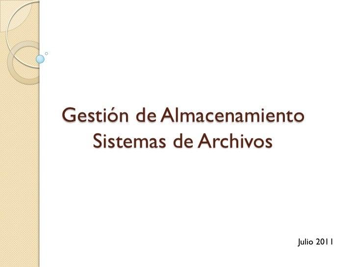 Gestión de Almacenamiento   Sistemas de Archivos                        Julio 2011