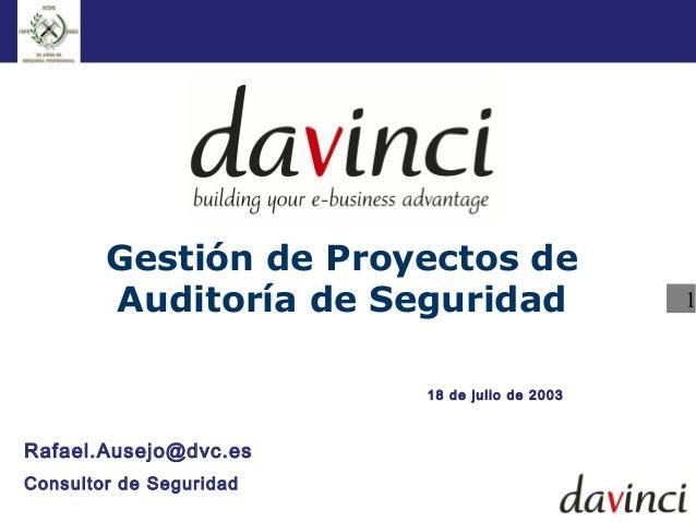 Gestión de Proyectos de        Auditoría de Seguridad                 1                         18 de julio de 2003Rafael....