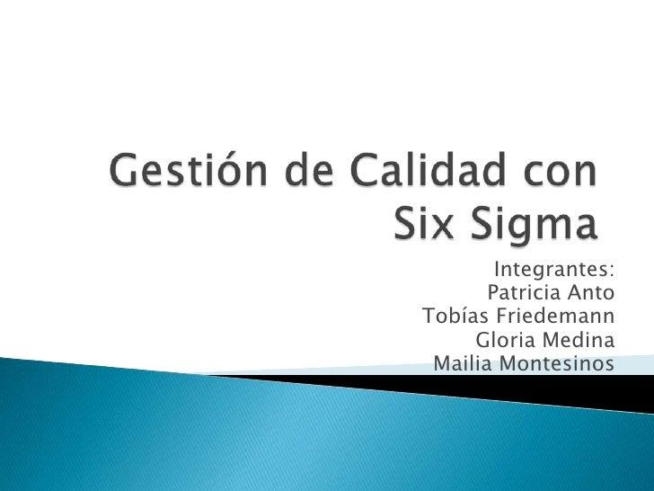 Integrantes:       Patricia AntoTobías Friedemann     Gloria Medina Mailia Montesinos