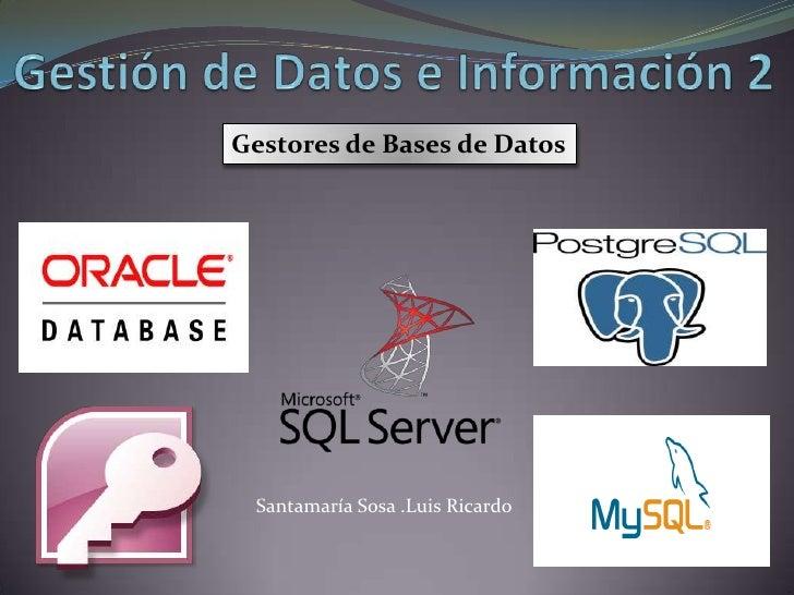 Gestores de Bases de Datos Santamaría Sosa .Luis Ricardo