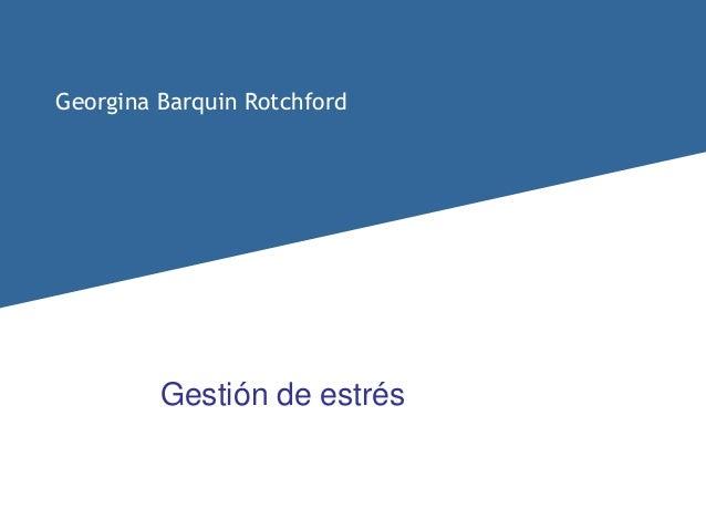 Georgina Barquin Rotchford  Gestión de estrés