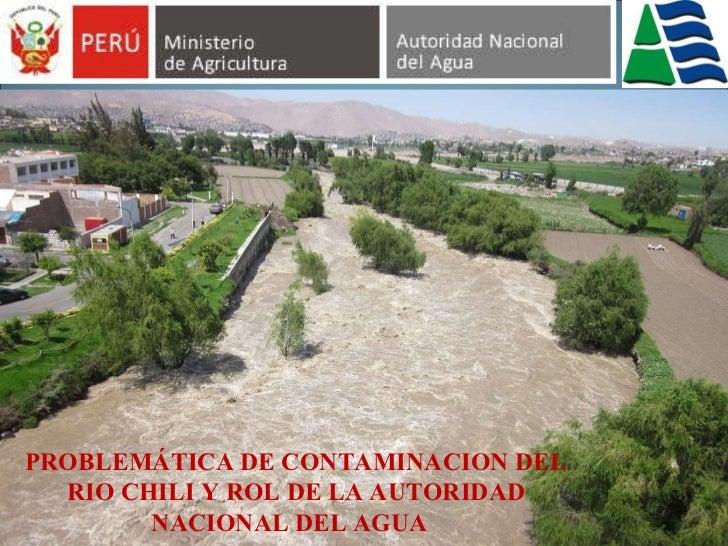 PROBLEMÁTICA DE CONTAMINACION DEL RIO CHILI Y ROL DE LA AUTORIDAD NACIONAL DEL AGUA