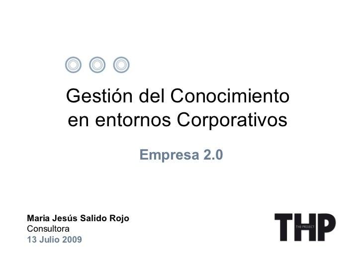 Gestión del Conocimiento        en entornos Corporativos                          Empresa 2.0Maria Jesús Salido RojoConsul...
