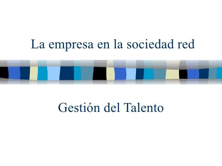 Gesti ón del Talento La empresa en la sociedad red
