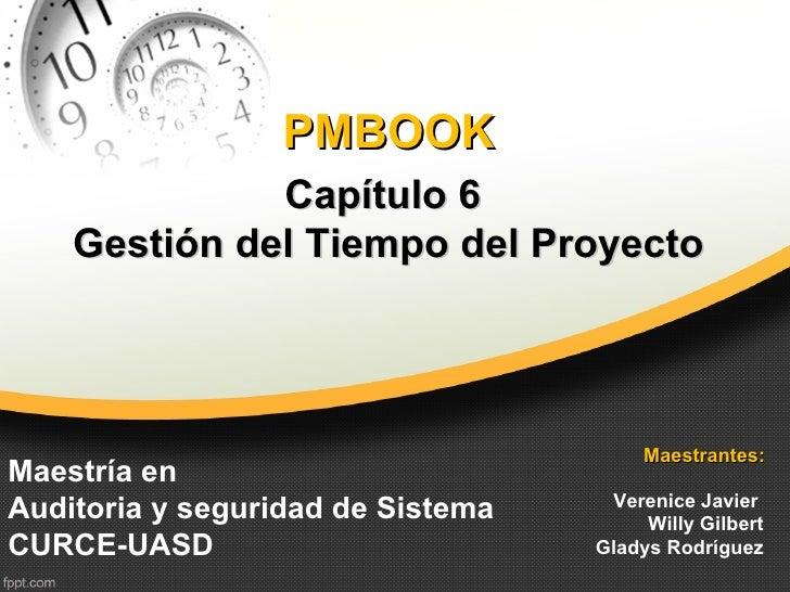 PMBOOK              Capítulo 6    Gestión del Tiempo del Proyecto                                        Maestrantes:Maest...