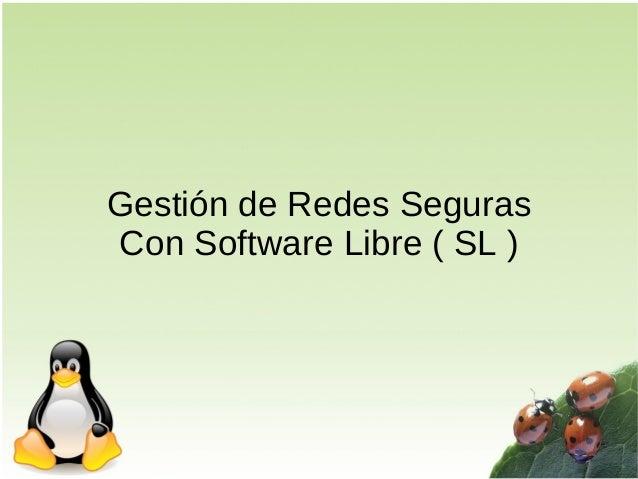 Gestión de Redes Seguras Con Software Libre ( SL )