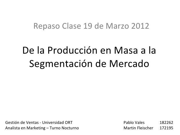 Repaso Clase 19 de Marzo 2012        De la Producción en Masa a la         Segmentación de MercadoGestión de Ventas - Univ...