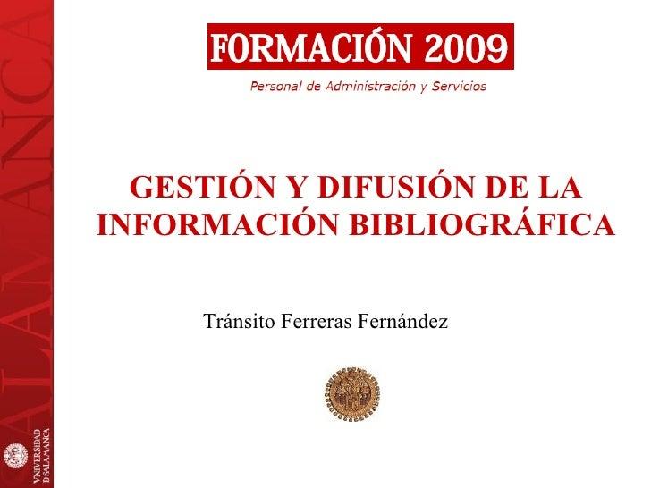 GESTIÓN Y DIFUSIÓN DE LA   INFORMACIÓN BIBLIOGRÁFICA Tránsito Ferreras Fernández