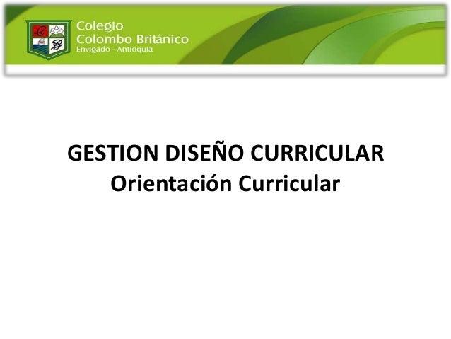 GESTION DISEÑO CURRICULAR   Orientación Curricular