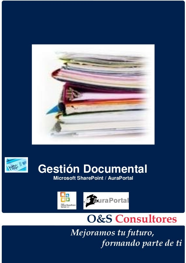 Gestión Documental  Microsoft SharePoint / AuraPortal               O&S Consultores         Mejoramos tu futuro,          ...