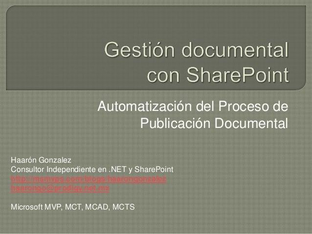 Automatización del Proceso de                            Publicación DocumentalHaarón GonzalezConsultor Independiente en ....