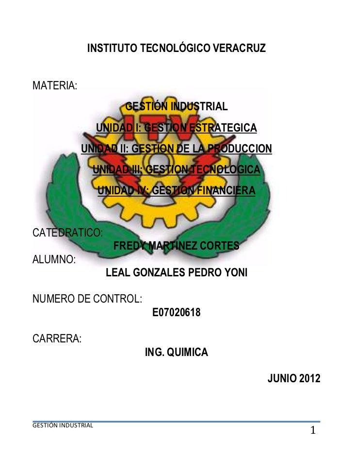 INSTITUTO TECNOLÓGICO VERACRUZMATERIA:                          GESTIÓN INDUSTRIAL                     UNIDAD I: GESTION E...