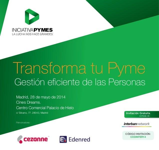 Transforma tu Pyme Gestión eficiente de las Personas Madrid, 28 de mayo de 2014 Cines Dreams. Centro Comercial Palacio de ...