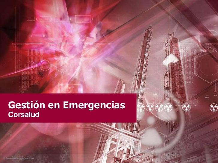 Gestión en Emergencias<br />Corsalud<br />