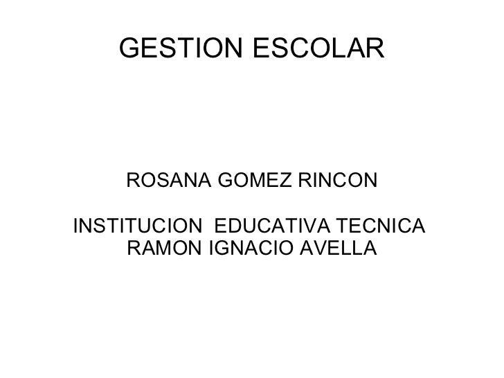 GESTION ESCOLAR ROSANA GOMEZ RINCON INSTITUCION  EDUCATIVA TECNICA  RAMON IGNACIO AVELLA