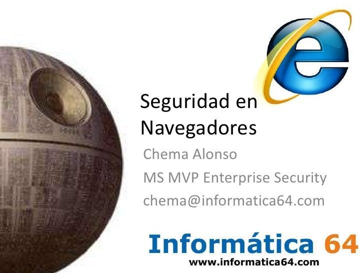 Seguridad en Navegadores<br />Chema Alonso<br />MS MVP Enterprise Security<br />chema@informatica64.com<br />