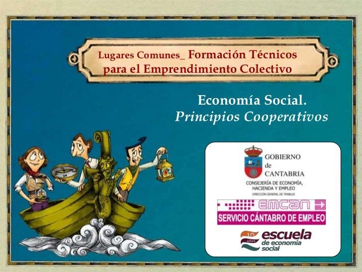 Lugares Comunes_ Formación Técnicospara el Emprendimiento Colectivo                Economía Social.             Principios...