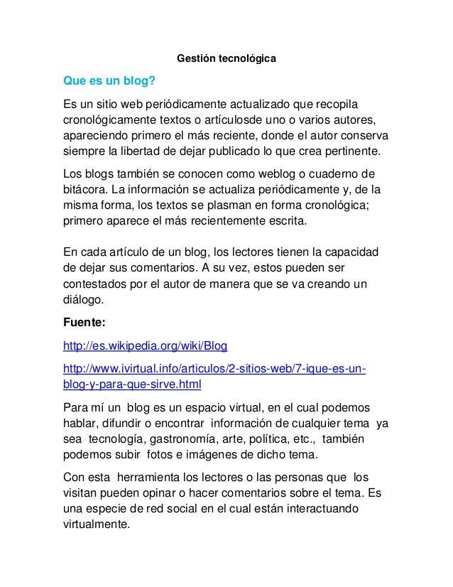 Gestión tecnológicaQue es un blog?Es un sitio web periódicamente actualizado que recopilacronológicamente textos o artícul...