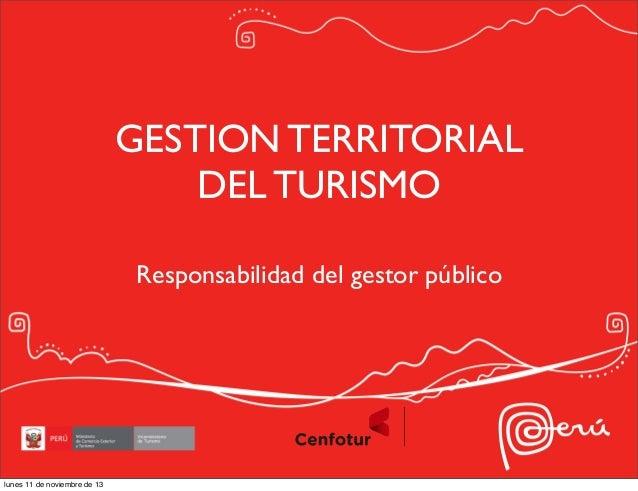 GESTION TERRITORIAL DEL TURISMO Responsabilidad del gestor público  lunes 11 de noviembre de 13