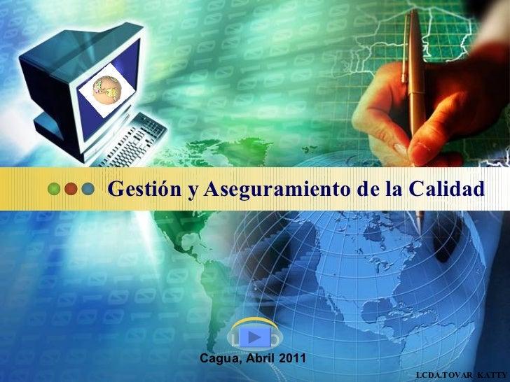 Gestión y Aseguramiento de la Calidad LCDA.TOVAR  KATTY Cagua, Abril 2011