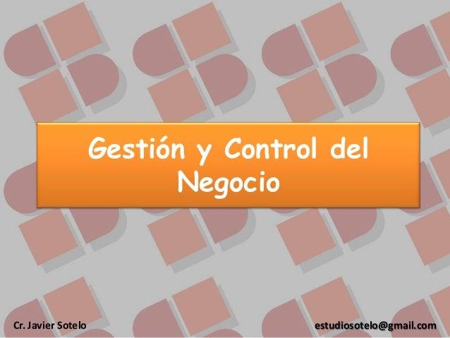 Gestión y Control del Negocio  Cr. Javier Sotelo  estudiosotelo@gmail.com