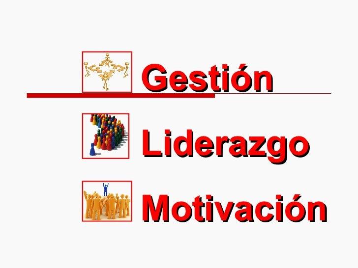 Gestión  Liderazgo  Motivación