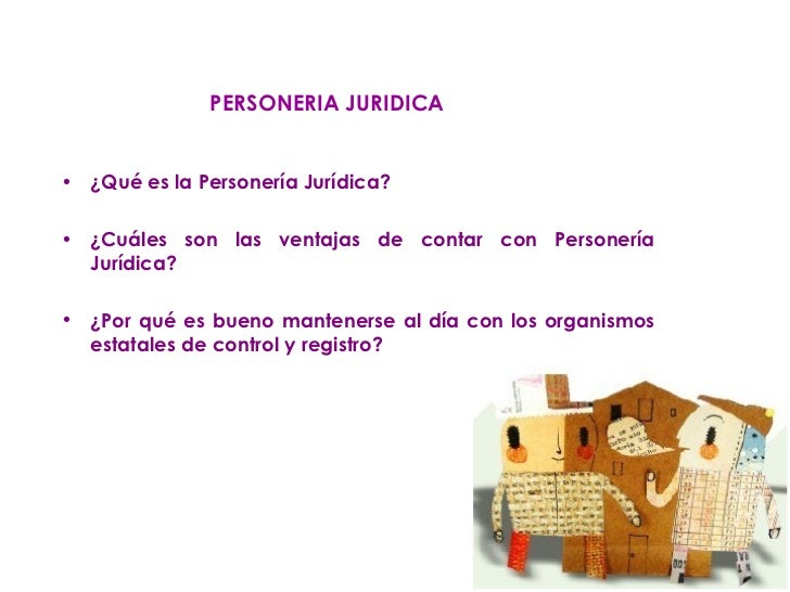 <ul><li>¿Qué es la Personería Jurídica?  </li></ul><ul><li>¿Cuáles son las ventajas de contar con Personería Jurídica?  </...