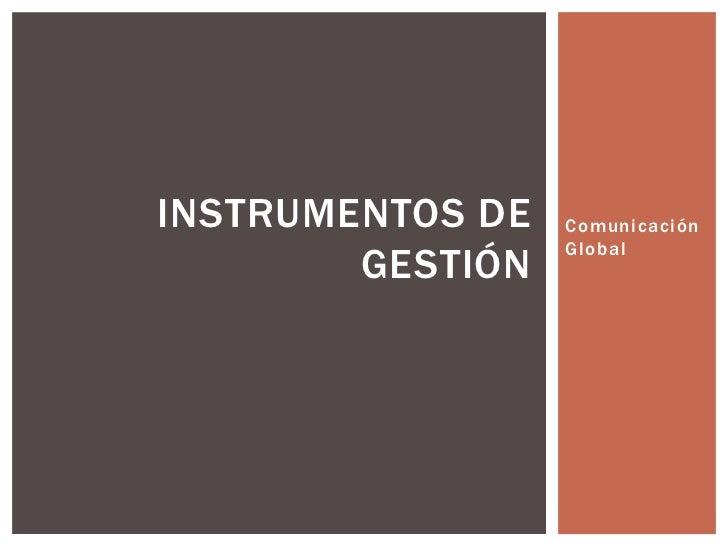 INSTRUMENTOS DE   Comunicación                  Global        GESTIÓN