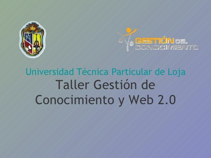 Universidad Técnica Particular de Loja Taller Gestión de Conocimiento y Web 2.0