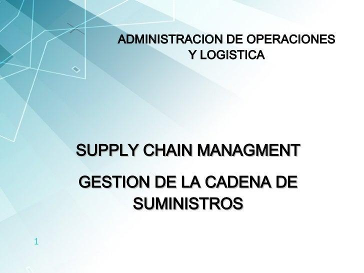 SUPPLY CHAIN MANAGMEN T GESTION DE LA CADENA DE SUMINISTROS ADMINISTRACION DE OPERACIONES Y LOGISTICA