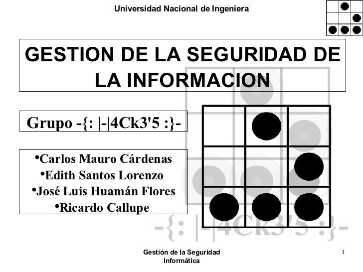 GESTION DE LA SEGURIDAD DE LA INFORMACION <ul><li>Carlos Mauro Cárdenas </li></ul><ul><li>Edith Santos Lorenzo  </li></ul>...