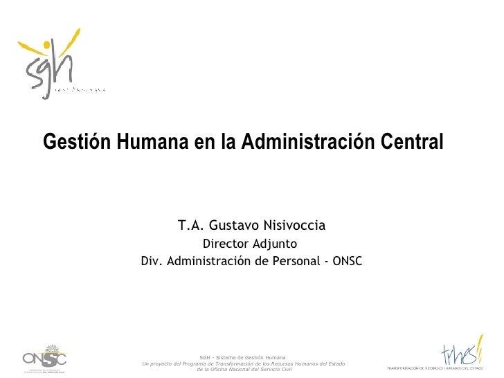 Gestión Humana en la Administración Central  T.A. Gustavo Nisivoccia Director Adjunto  Div. Administración de Personal - O...
