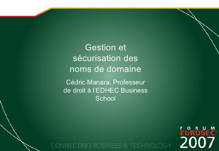 Gestion et sécurisation des noms de domaine Cédric Manara, Professeur de droit à l'EDHEC Business School