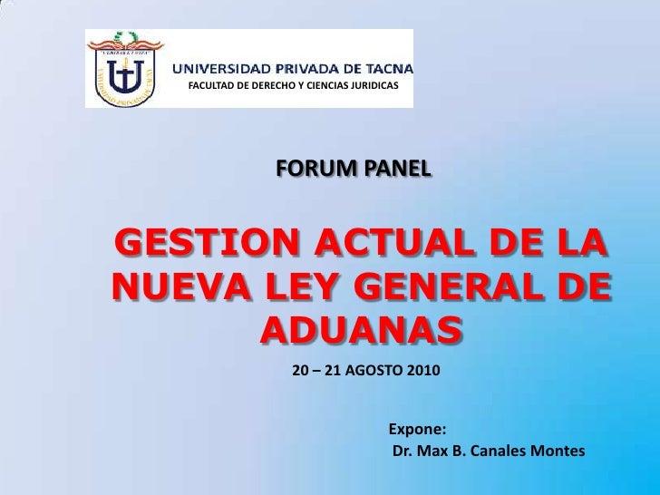 FACULTAD DE DERECHO Y CIENCIAS JURIDICAS <br />FORUM PANEL<br />GESTION ACTUAL DE LA NUEVA LEY GENERAL DE ADUANAS<br />20 ...