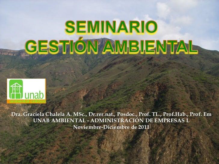 Dra. Graciela Chalela A. MSc., Dr.rer.nat., Posdoc., Prof. TL., Prof.Hab., Prof. Em        UNAB AMBIENTAL - ADMINISTRACIÓN...