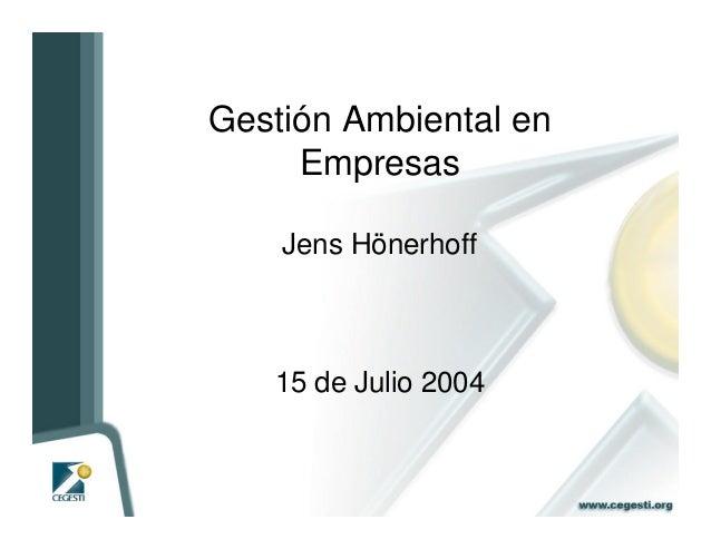 Gestión Ambiental en Empresas Jens Hönerhoff 15 de Julio 2004