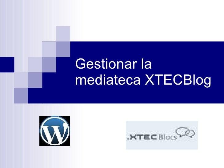 Gestionar la mediateca XTECBlog