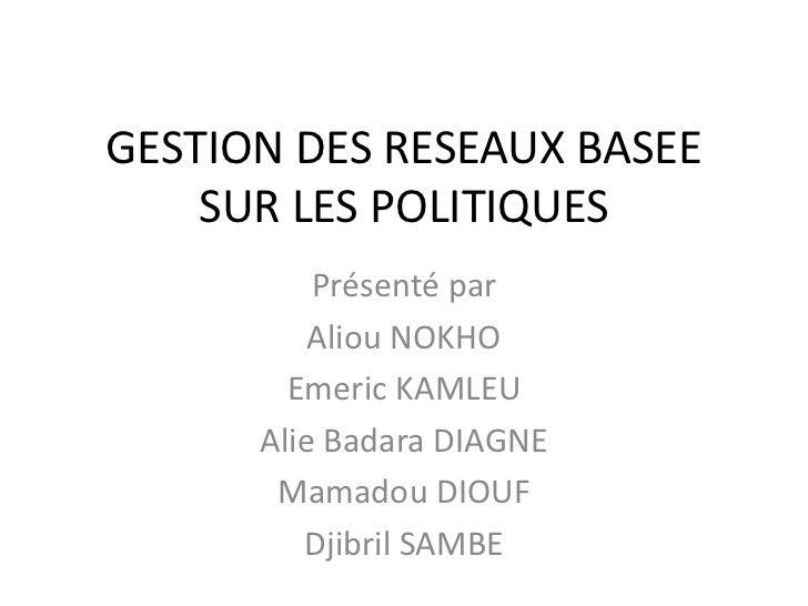 GESTION DES RESEAUX BASEE    SUR LES POLITIQUES          Présenté par          Aliou NOKHO        Emeric KAMLEU      Alie ...