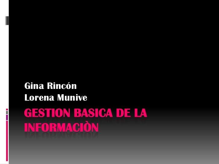 Gina RincónLorena MuniveGESTION BASICA DE LAINFORMACIÒN