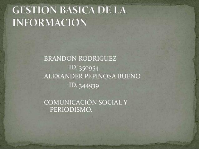 BRANDON RODRIGUEZ ID. 350954 ALEXANDER PEPINOSA BUENO ID. 344939 COMUNICACIÓN SOCIAL Y PERIODISMO.