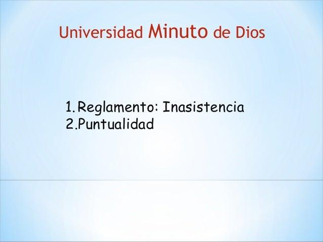 Universidad Minuto de Dios1.Reglamento: Inasistencia2.Puntualidad