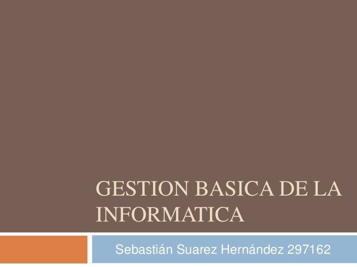 GESTION BASICA DE LAINFORMATICA Sebastián Suarez Hernández 297162