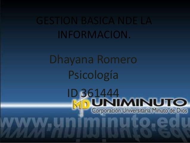 GESTION BASICA NDE LA INFORMACION. Dhayana Romero Psicología ID 361444